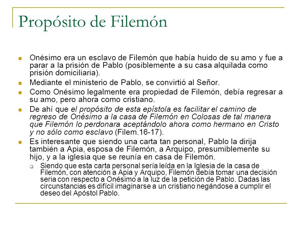Propósito de Filemón Onésimo era un esclavo de Filemón que había huido de su amo y fue a parar a la prisión de Pablo (posiblemente a su casa alquilada