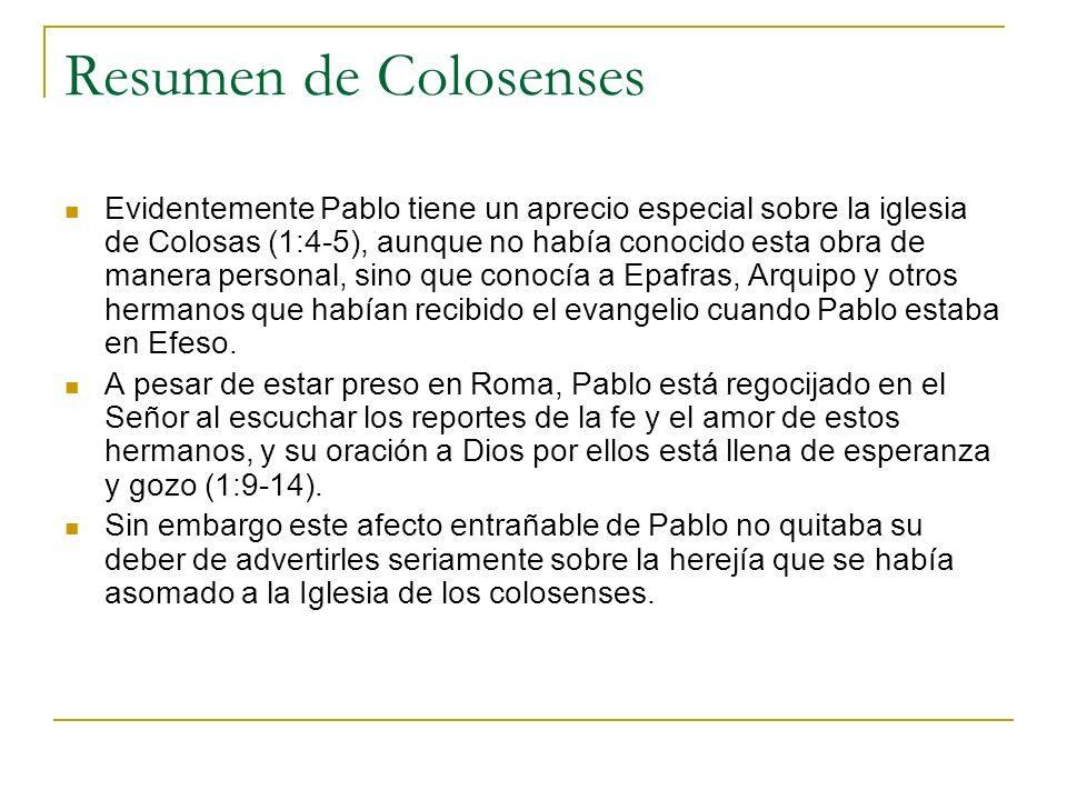 Resumen de Colosenses Evidentemente Pablo tiene un aprecio especial sobre la iglesia de Colosas (1:4-5), aunque no había conocido esta obra de manera