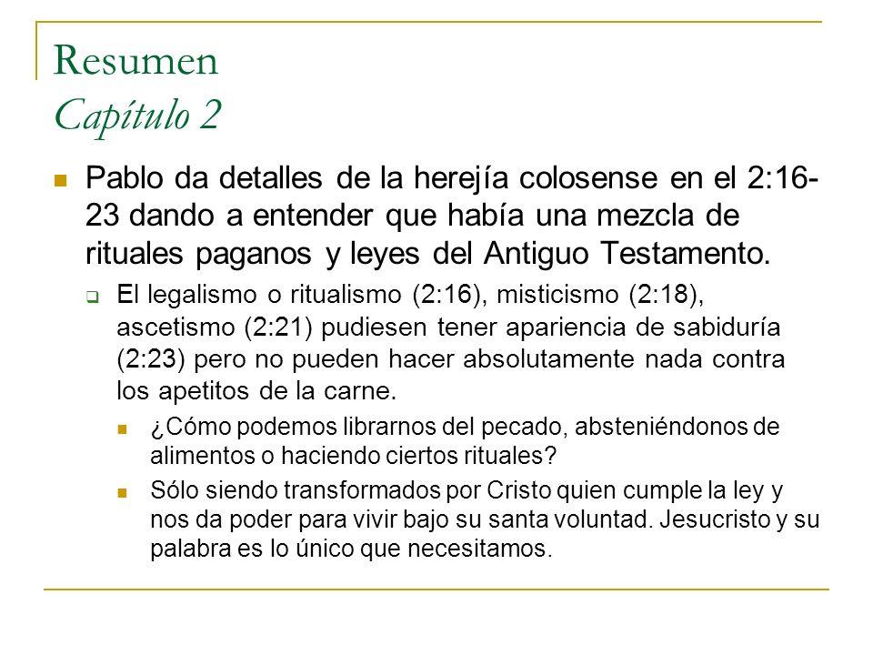 Resumen Capítulo 2 Pablo da detalles de la herejía colosense en el 2:16- 23 dando a entender que había una mezcla de rituales paganos y leyes del Anti
