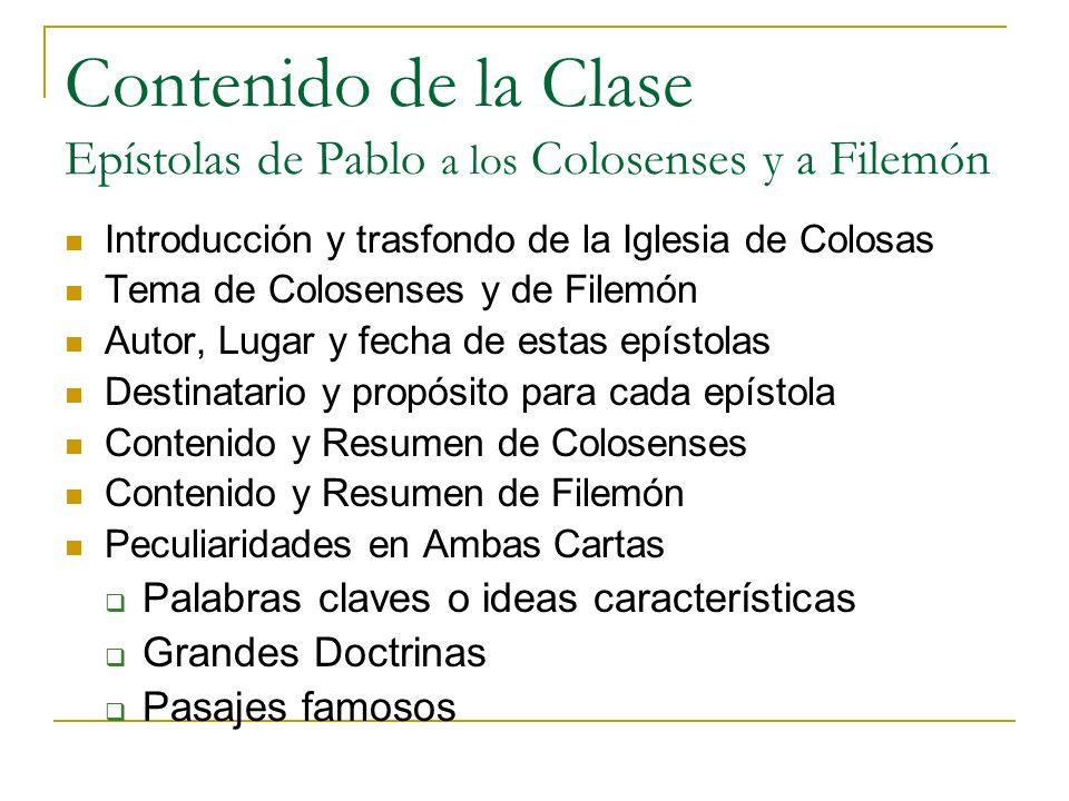 Contenido de la Clase Epístolas de Pablo a los Colosenses y a Filemón Introducción y trasfondo de la Iglesia de Colosas Tema de Colosenses y de Filemó