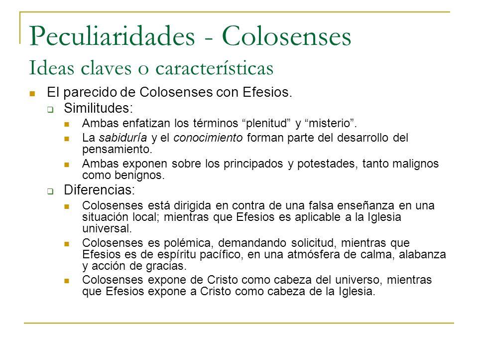 Peculiaridades - Colosenses Ideas claves o características El parecido de Colosenses con Efesios. Similitudes: Ambas enfatizan los términos plenitud y