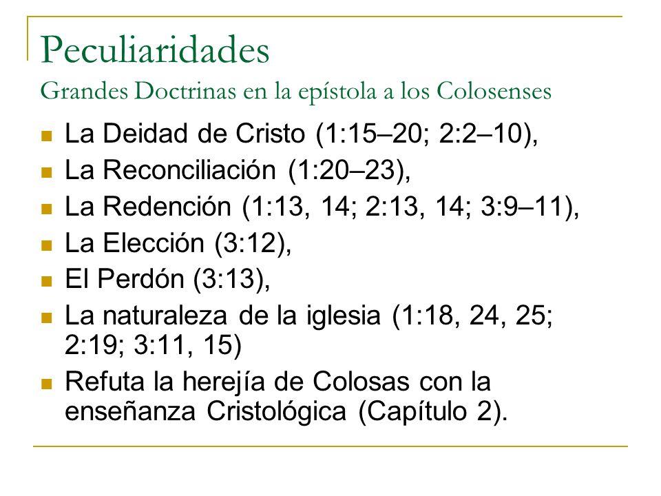 Peculiaridades Grandes Doctrinas en la epístola a los Colosenses La Deidad de Cristo (1:15–20; 2:2–10), La Reconciliación (1:20–23), La Redención (1:1