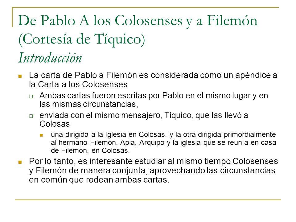 De Pablo A los Colosenses y a Filemón (Cortesía de Tíquico) Introducción La carta de Pablo a Filemón es considerada como un apéndice a la Carta a los