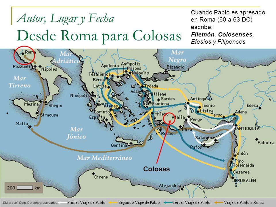 Autor, Lugar y Fecha Desde Roma para Colosas ©Microsoft Corp. Derechos reservados. Primer Viaje de Pablo Segundo Viaje de Pablo Tercer Viaje de Pablo