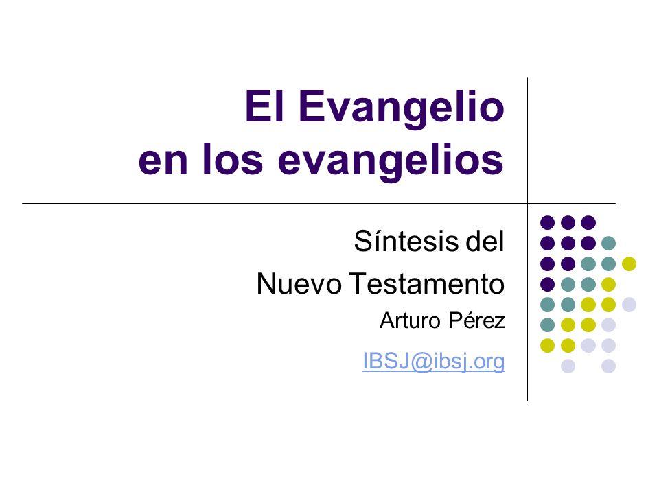 El Evangelio en los evangelios Síntesis del Nuevo Testamento Arturo Pérez IBSJ@ibsj.org