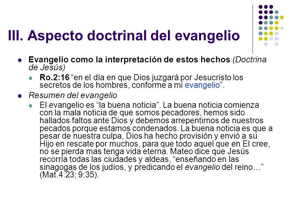 III. Aspecto doctrinal del evangelio Evangelio como la interpretación de estos hechos (Doctrina de Jesús) Ro.2:16 en el día en que Dios juzgará por Je