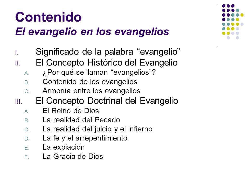 Contenido El evangelio en los evangelios I. Significado de la palabra evangelio II. El Concepto Histórico del Evangelio A. ¿Por qué se llaman evangeli