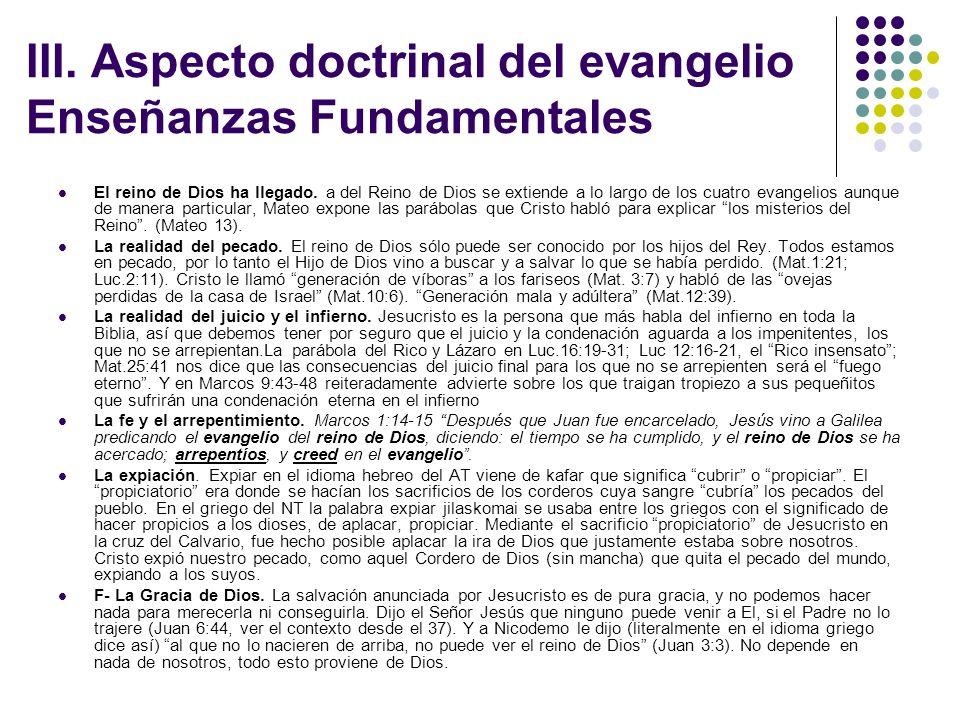 III. Aspecto doctrinal del evangelio Enseñanzas Fundamentales El reino de Dios ha llegado. a del Reino de Dios se extiende a lo largo de los cuatro ev