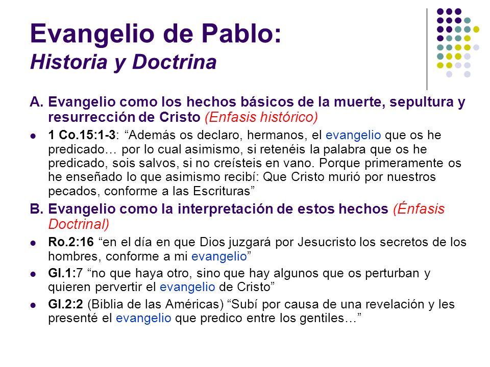 Evangelio de Pablo: Historia y Doctrina A. Evangelio como los hechos básicos de la muerte, sepultura y resurrección de Cristo (Enfasis histórico) 1 Co