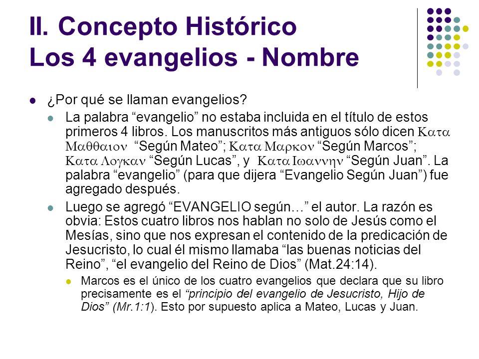 II. Concepto Histórico Los 4 evangelios - Nombre ¿Por qué se llaman evangelios? La palabra evangelio no estaba incluida en el título de estos primeros