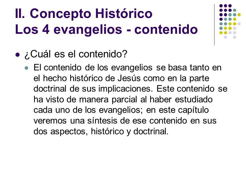 II. Concepto Histórico Los 4 evangelios - contenido ¿Cuál es el contenido? El contenido de los evangelios se basa tanto en el hecho histórico de Jesús