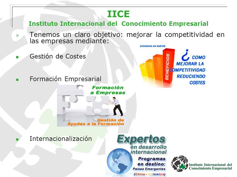 www.institutointerempresarial.com IICE Instituto Internacional del Conocimiento Empresarial Tenemos un claro objetivo: mejorar la competitividad en la
