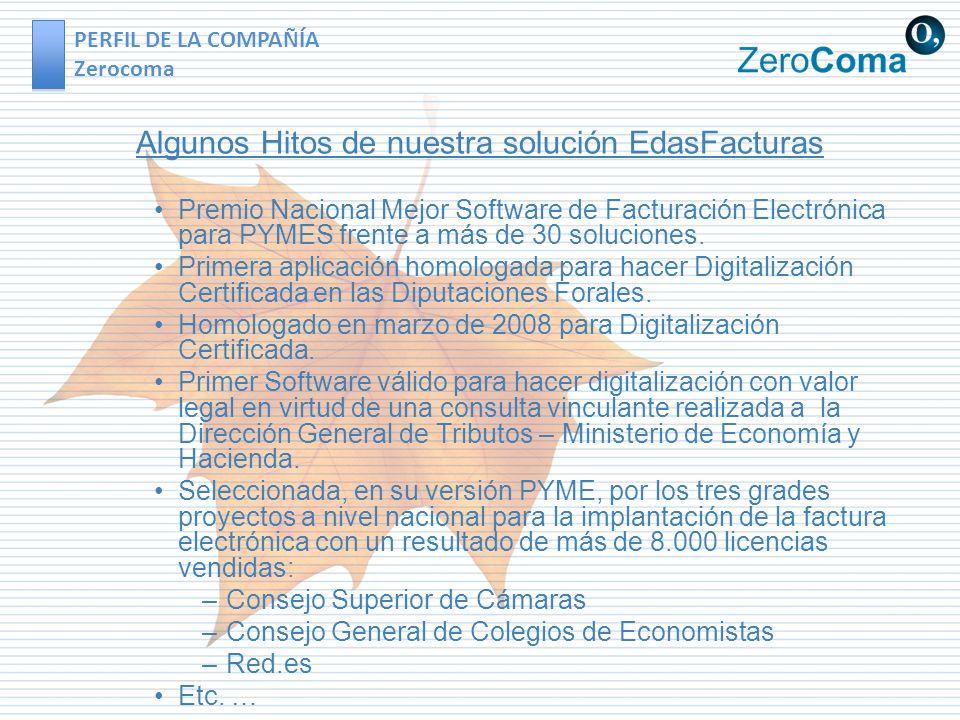 PERFIL DE LA COMPAÑÍA Zerocoma Algunos Hitos de nuestra solución EdasFacturas Premio Nacional Mejor Software de Facturación Electrónica para PYMES fre