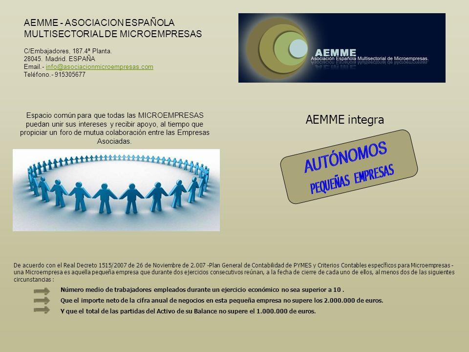 AEMME - ASOCIACION ESPAÑOLA MULTISECTORIAL DE MICROEMPRESAS C/Embajadores, 187.4ª Planta. 28045. Madrid. ESPAÑA Email.- info@asociacionmicroempresas.c