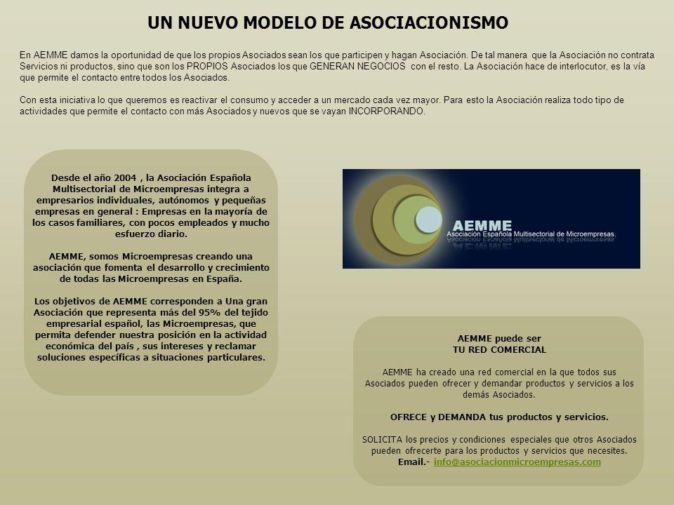AEMME puede ser TU RED COMERCIAL AEMME ha creado una red comercial en la que todos sus Asociados pueden ofrecer y demandar productos y servicios a los