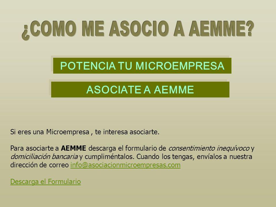 Si eres una Microempresa, te interesa asociarte. Para asociarte a AEMME descarga el formulario de consentimiento inequívoco y domiciliación bancaria y