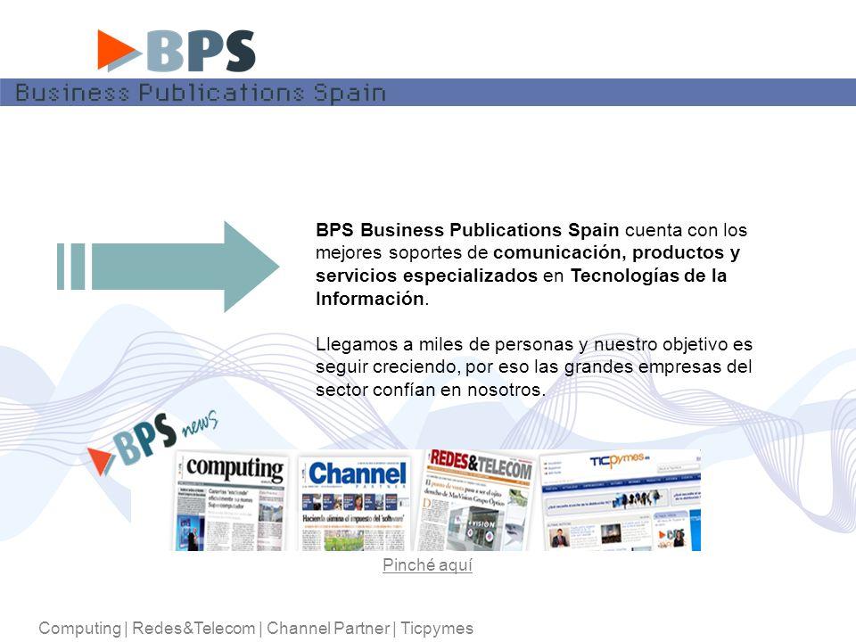 Computing | Redes&Telecom | Channel Partner | Ticpymes BPS Business Publications Spain cuenta con los mejores soportes de comunicación, productos y servicios especializados en Tecnologías de la Información.