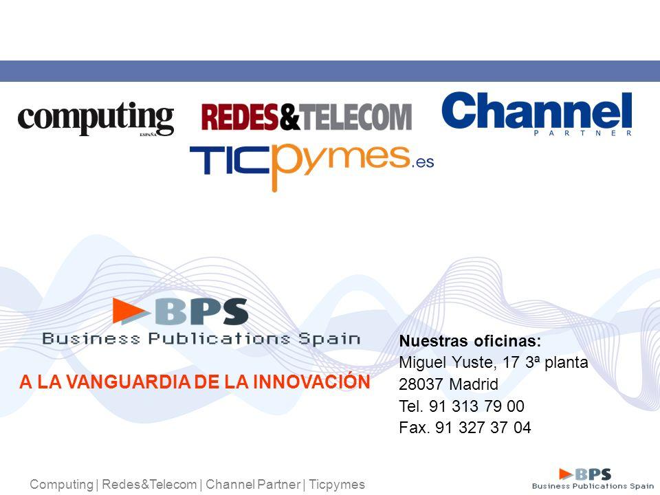 Computing | Redes&Telecom | Channel Partner | Ticpymes A LA VANGUARDIA DE LA INNOVACIÓN Nuestras oficinas: Miguel Yuste, 17 3ª planta 28037 Madrid Tel.