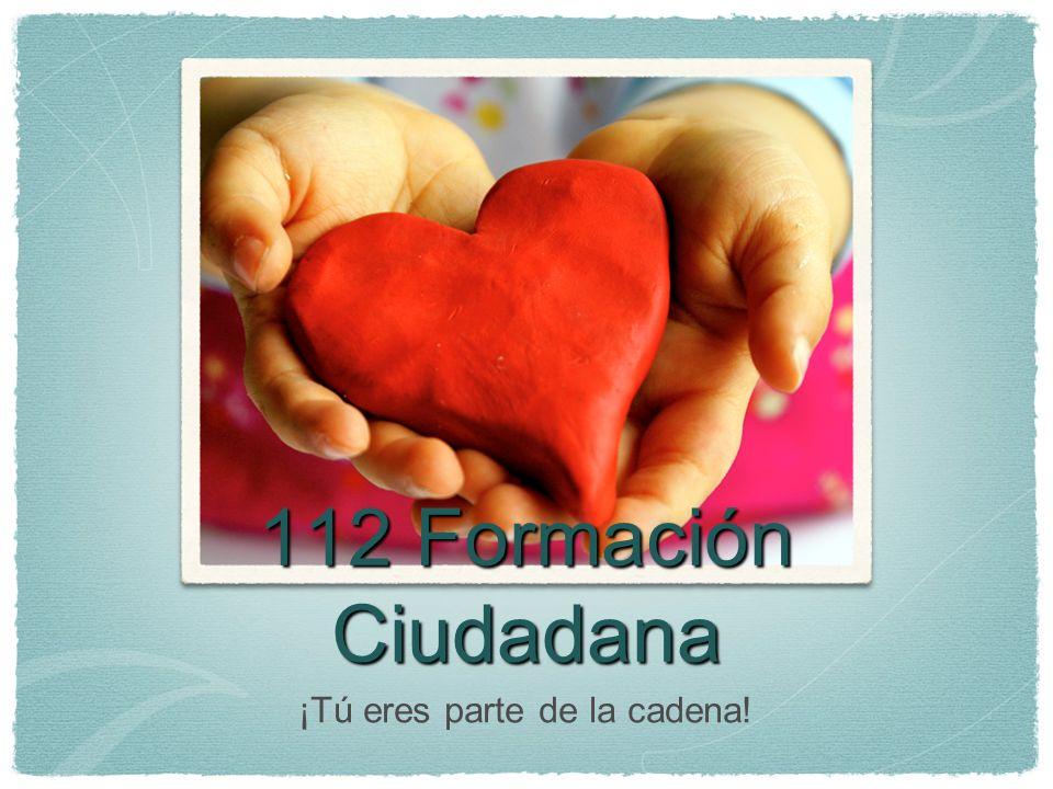 112 Formación Ciudadana ¡Tú eres parte de la cadena!