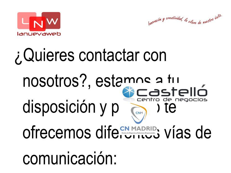 ¿Quieres contactar con nosotros , estamos a tu disposición y por eso te ofrecemos diferentes vías de comunicación: Tlf y Fax: 91 388 35 12 / Móvil: 681 06 18 15 Correos: info@lanuevaweb.com y comunicacion@lanuevaweb.c om info@lanuevaweb.com comunicacion@lanuevaweb.c om Visítanos en nuestras oficinas de: Alcalá, 586 - 28022 Madrid Línea 5: Estación Torre Arias Centro de Negocios CASTELLÓ (bajo cita previa) C/Castelló, 82 5º Izq; 28006 Madrid Línea 9: Estación Núñez de Balboa Centro de Negocios CN Madrid (bajo cita previa) C/Almagro 3, 5ºDcha; 28010 Madrid Línea 10: Estación Alonso Martínez Somos una generación que trabaja de manera física y online, con una comunicación fluida, permanente y directa; y debido a esta forma de trabajo es por lo que podemos llegar a toda la península por igual, recortar costes innecesarios lo cual se ve reflejado en los presupuestos finales que realizamos.