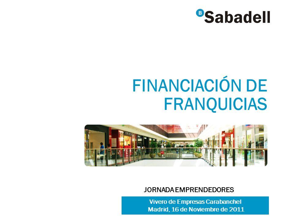 FINANCIACIÓN DE FRANQUICIAS JORNADA EMPRENDEDORES Vivero de Empresas Carabanchel Madrid, 16 de Noviembre de 2011