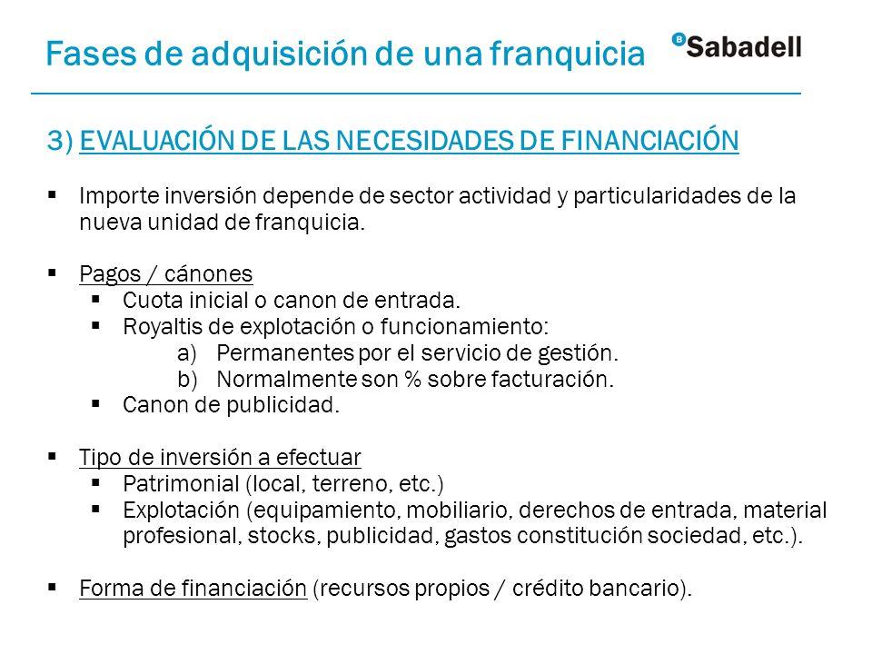 3) EVALUACIÓN DE LAS NECESIDADES DE FINANCIACIÓN Importe inversión depende de sector actividad y particularidades de la nueva unidad de franquicia. Pa