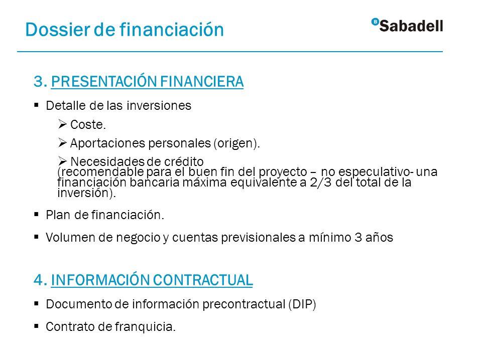 3. PRESENTACIÓN FINANCIERA Detalle de las inversiones Coste. Aportaciones personales (origen). Necesidades de crédito (recomendable para el buen fin d