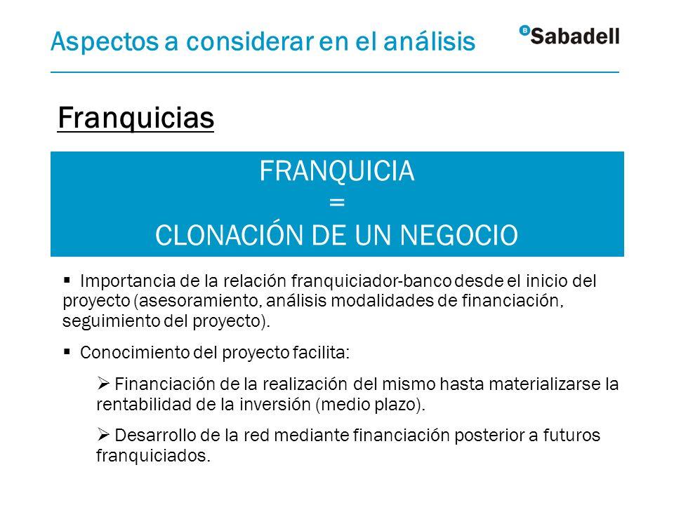 FRANQUICIA = CLONACIÓN DE UN NEGOCIO Aspectos a considerar en el análisis Importancia de la relación franquiciador-banco desde el inicio del proyecto