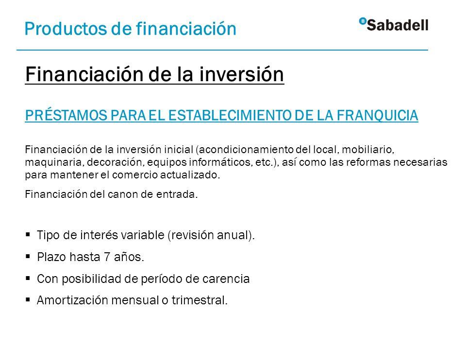 PRÉSTAMOS PARA EL ESTABLECIMIENTO DE LA FRANQUICIA Financiación de la inversión inicial (acondicionamiento del local, mobiliario, maquinaria, decoraci
