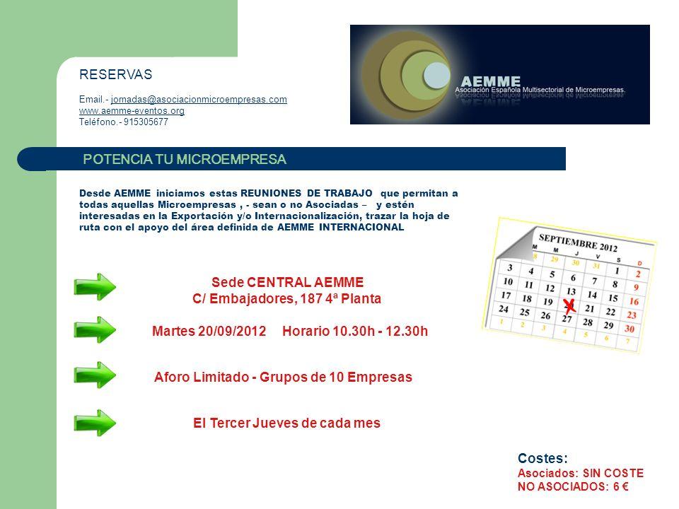 POTENCIA TU MICROEMPRESA RESERVAS Email.- jornadas@asociacionmicroempresas.comjornadas@asociacionmicroempresas.com www.aemme-eventos.org Teléfono.- 915305677 Definición de Agenda concreta para cada participante DESARROLLO 10.00-10.10 Bienvenida AEMME y Presentación AEMME INTERNACIONAL 10.10-10.30 Presentación 1 minuto 30 segundos de su actividad al resto de participantes 10.30-12.00 Las reuniones de trabajo están ORGANIZADAS, para orientar a la Microempresa en el proceso de Internacionalización, no supeditando las acciones comerciales posteriores que se tengan o deban de realizar al coste de estas reuniones.