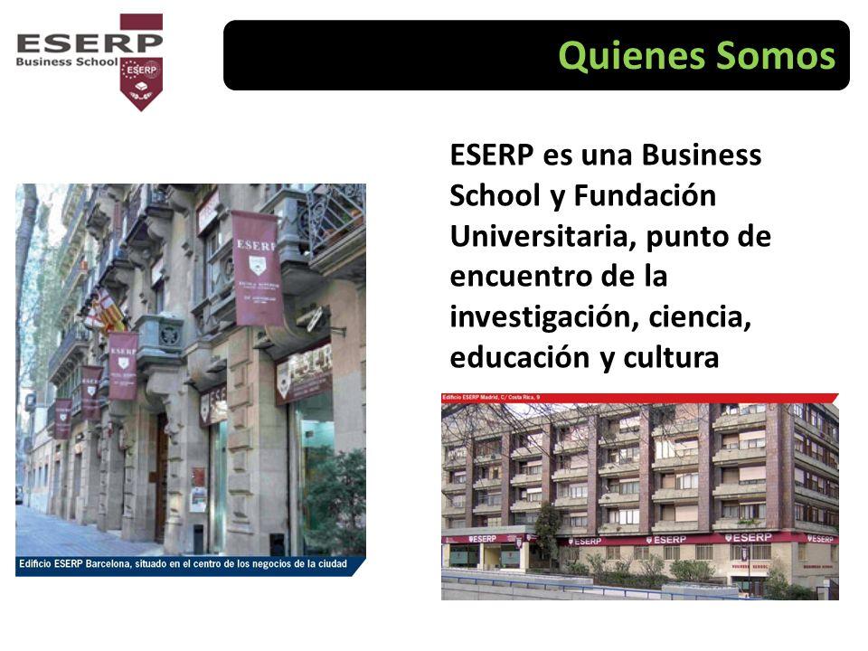 Quienes Somos ESERP es una Business School y Fundación Universitaria, punto de encuentro de la investigación, ciencia, educación y cultura