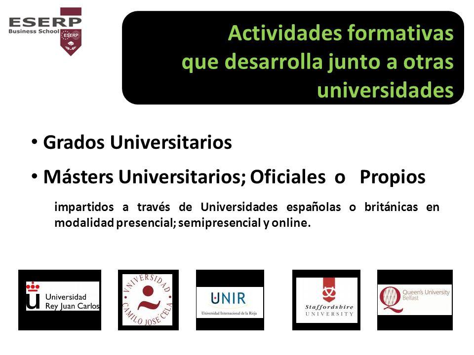 Actividades formativas que desarrolla junto a otras universidades Grados Universitarios Másters Universitarios; Oficiales o Propios impartidos a través de Universidades españolas o británicas en modalidad presencial; semipresencial y online.
