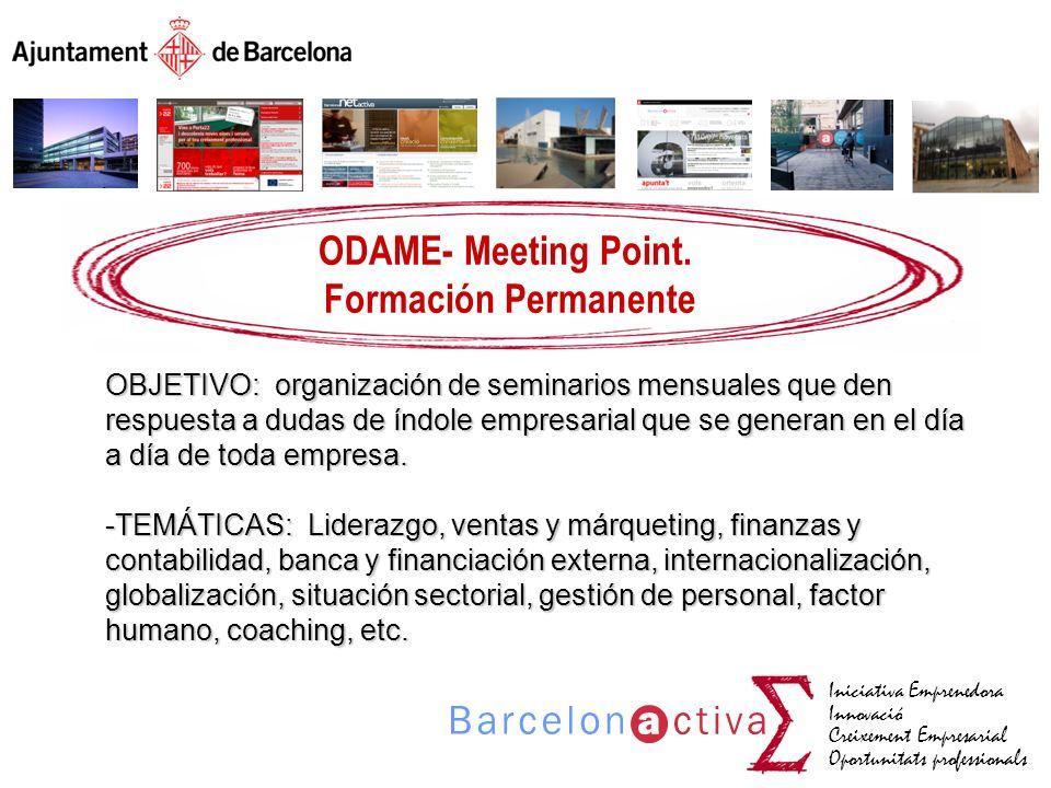 Iniciativa Emprenedora Innovació Creixement Empresarial Oportunitats professionals ODAME- Meeting Point. Formación Permanente OBJETIVO: organización d