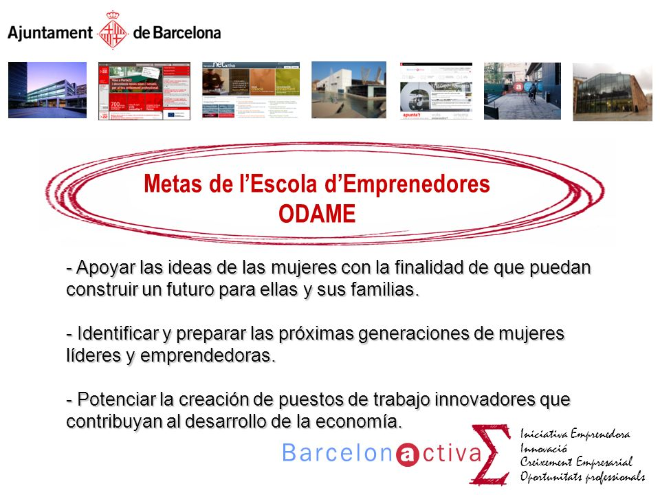 Iniciativa Emprenedora Innovació Creixement Empresarial Oportunitats professionals Metas de lEscola dEmprenedores ODAME - Apoyar las ideas de las muje