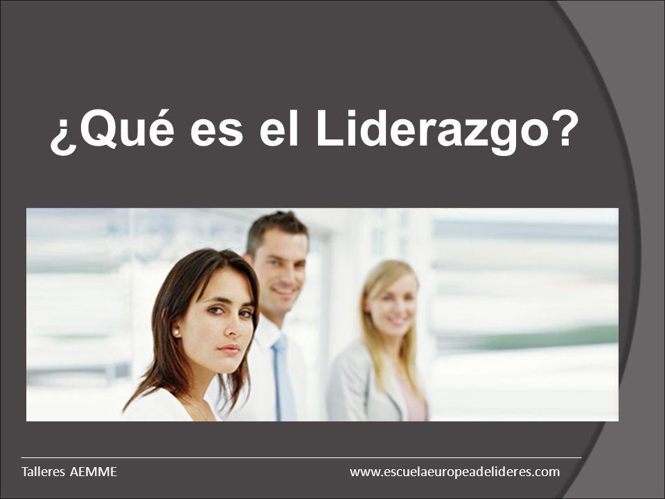 www.escuelaeuropeadelideres.comTalleres AEMME ¿Qué es el Liderazgo?