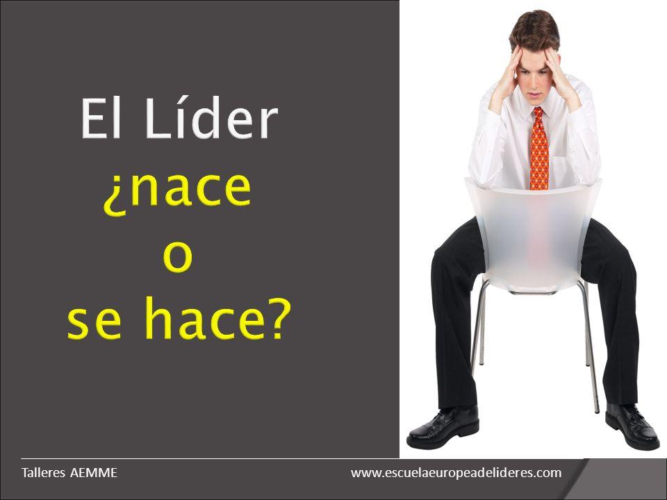 El Líder ¿nace o se hace? www.escuelaeuropeadelideres.comTalleres AEMME