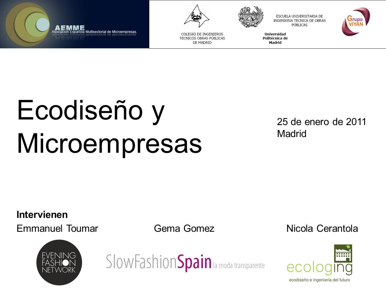 Ecodiseño y Microempresas 25 de enero de 2011 Madrid Intervienen Emmanuel Toumar Gema Gomez Nicola Cerantola