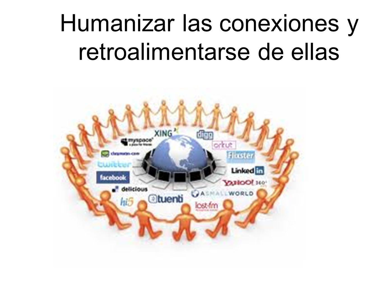 Humanizar las conexiones y retroalimentarse de ellas