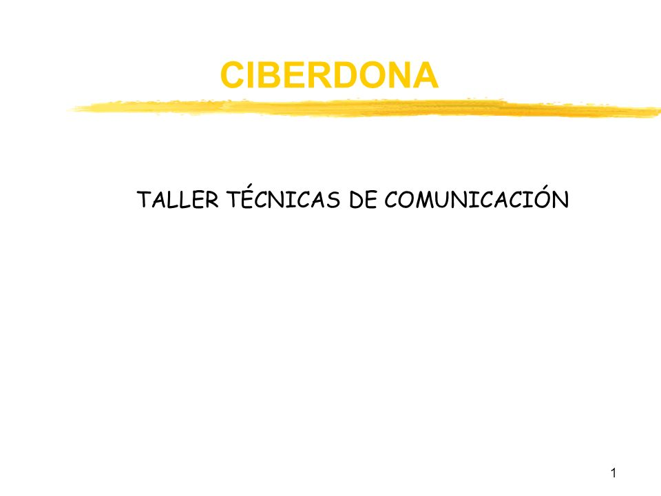 1 CIBERDONA TALLER TÉCNICAS DE COMUNICACIÓN