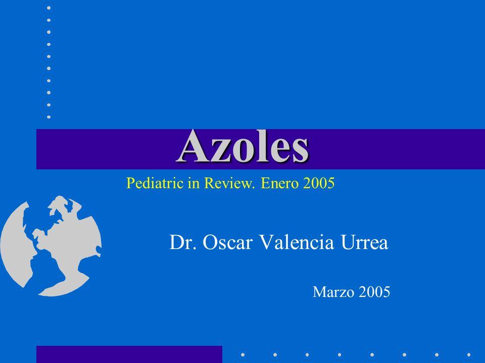 Azoles Dr. Oscar Valencia Urrea Marzo 2005 Pediatric in Review. Enero 2005