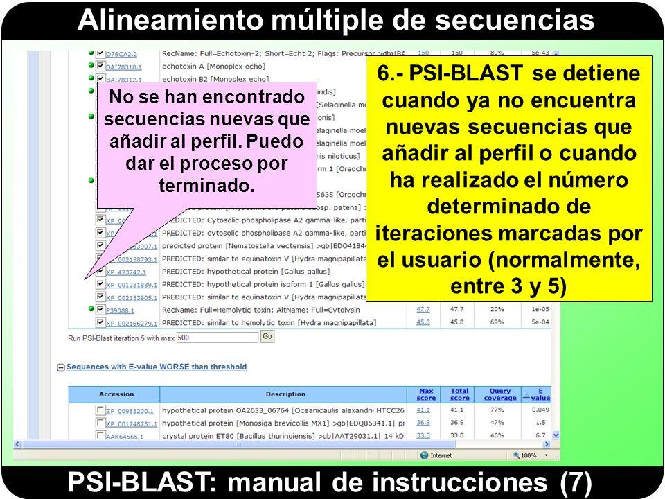 Alineamiento múltiple de secuencias PSI-BLAST: manual de instrucciones (7) 6.- PSI-BLAST se detiene cuando ya no encuentra nuevas secuencias que añadi