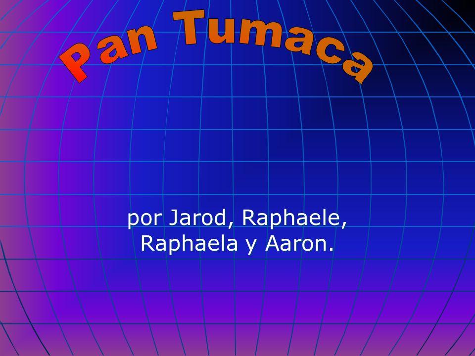 por Jarod, Raphaele, Raphaela y Aaron.