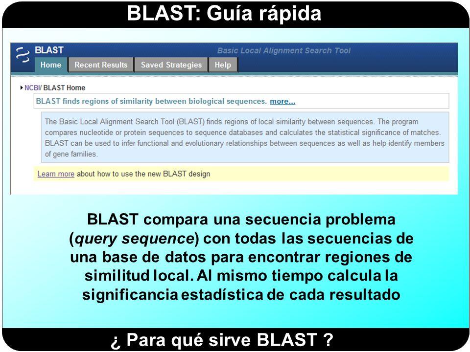 BLAST: Guía rápida ¿ Para qué sirve BLAST ? BLAST compara una secuencia problema (query sequence) con todas las secuencias de una base de datos para e