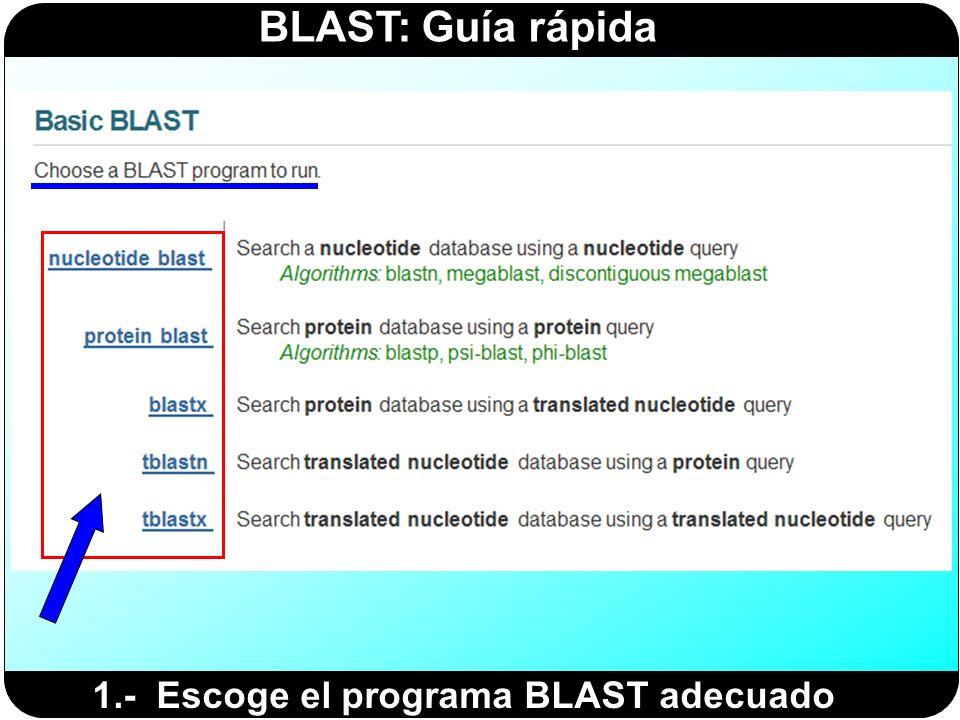 BLAST: Guía rápida 1.- Escoge el programa BLAST adecuado