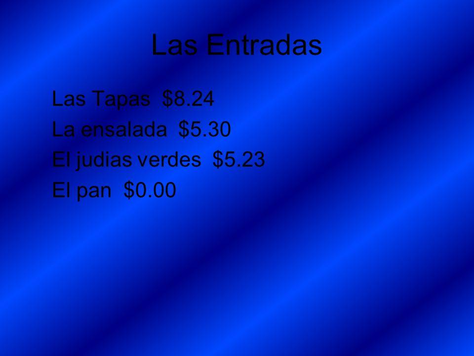 Las Entradas Las Tapas $8.24 La ensalada $5.30 El judias verdes $5.23 El pan $0.00