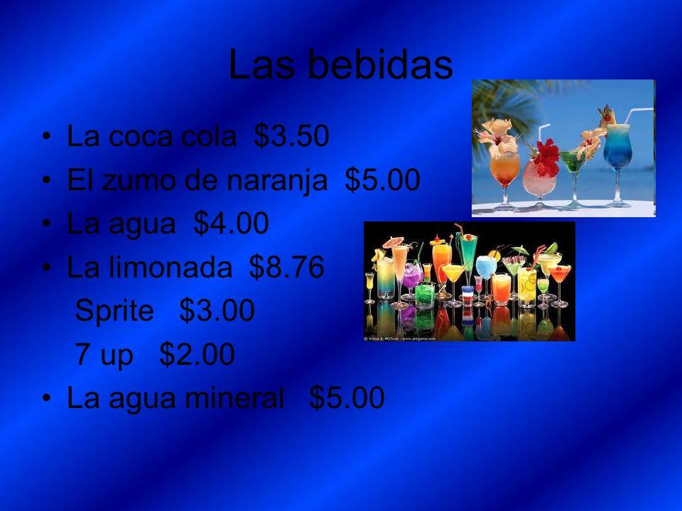 Las bebidas La coca cola $3.50 El zumo de naranja $5.00 La agua $4.00 La limonada $8.76 Sprite $3.00 7 up $2.00 La agua mineral $5.00