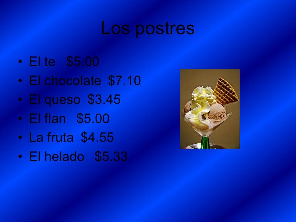 Los postres El te $5.00 El chocolate $7.10 El queso $3.45 El flan $5.00 La fruta $4.55 El helado $5.33