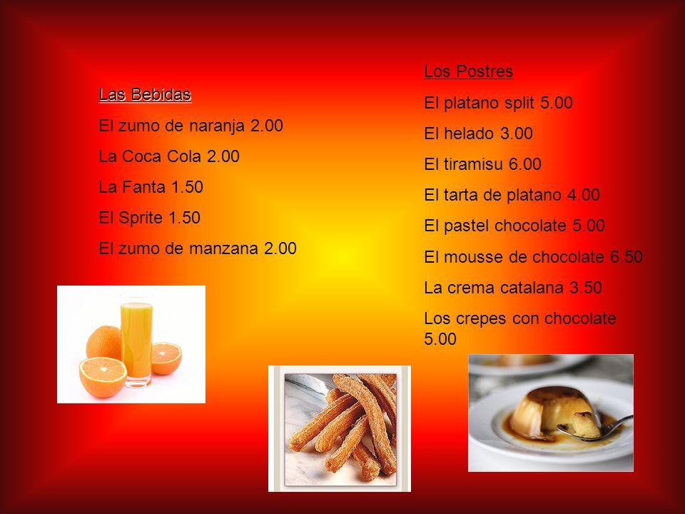 Las Bebidas El zumo de naranja 2.00 La Coca Cola 2.00 La Fanta 1.50 El Sprite 1.50 El zumo de manzana 2.00 Los Postres El platano split 5.00 El helado