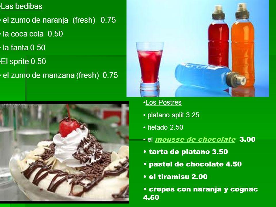 Las bedibas el zumo de naranja (fresh) 0.75 la coca cola 0.50 la fanta 0.50 El sprite 0.50 el zumo de manzana (fresh) 0.75 Los Postres platano split 3