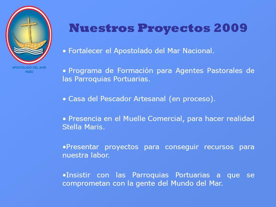 Nuestros Proyectos 2009 Fortalecer el Apostolado del Mar Nacional.